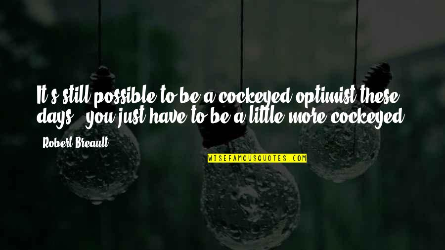 Optimism's Quotes By Robert Breault: It's still possible to be a cockeyed optimist