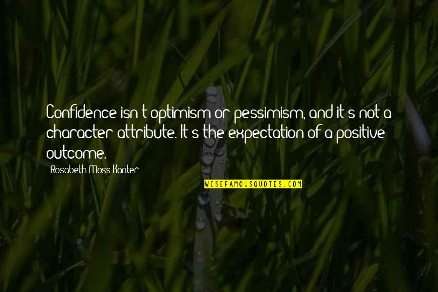 Optimism's Quotes By Rosabeth Moss Kanter: Confidence isn't optimism or pessimism, and it's not