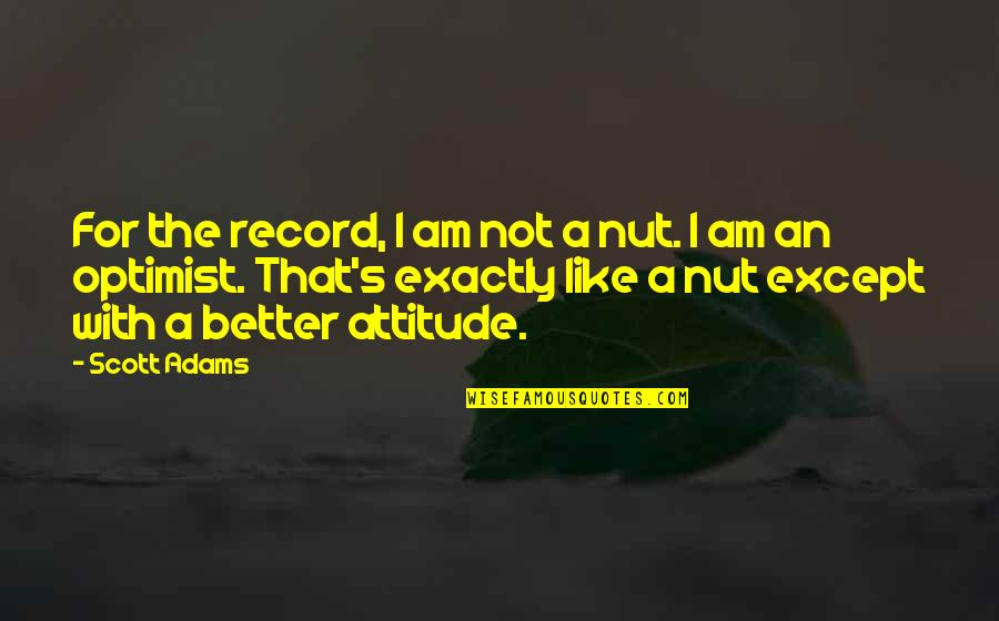 Optimism's Quotes By Scott Adams: For the record, I am not a nut.