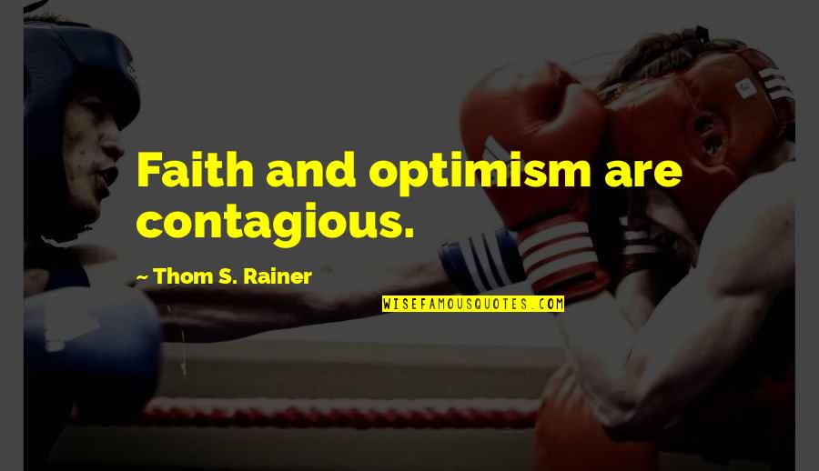 Optimism's Quotes By Thom S. Rainer: Faith and optimism are contagious.