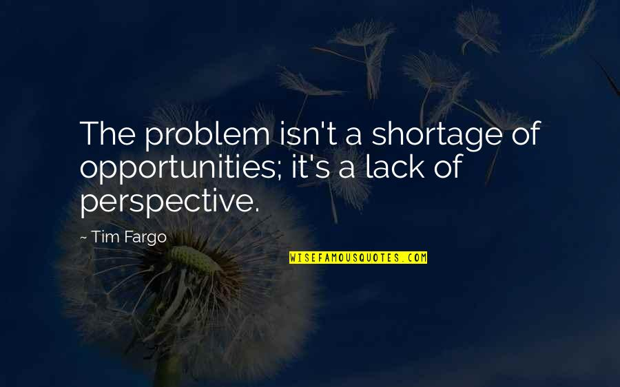 Optimism's Quotes By Tim Fargo: The problem isn't a shortage of opportunities; it's