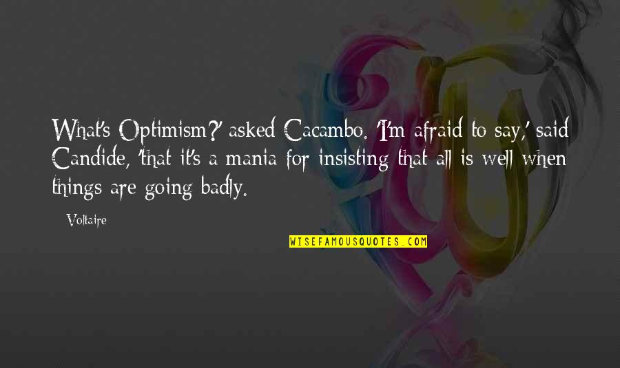 Optimism's Quotes By Voltaire: What's Optimism?' asked Cacambo. 'I'm afraid to say,'