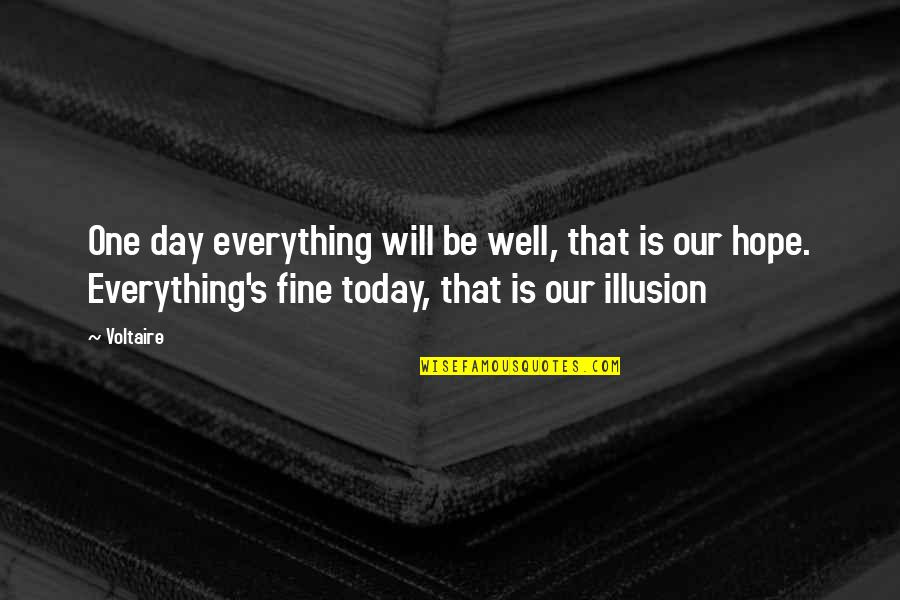 Optimism's Quotes By Voltaire: One day everything will be well, that is