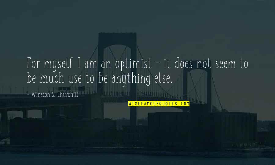 Optimism's Quotes By Winston S. Churchill: For myself I am an optimist - it