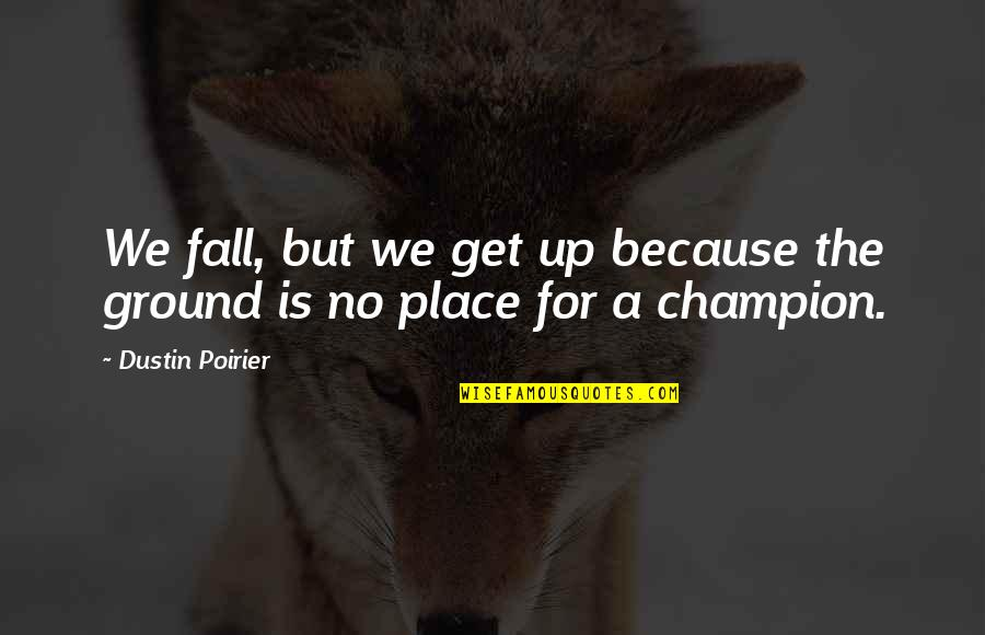 Optional Friendship Quotes By Dustin Poirier: We fall, but we get up because the