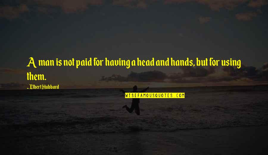 Optional Friendship Quotes By Elbert Hubbard: A man is not paid for having a