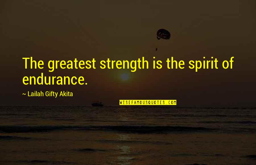 Optional Friendship Quotes By Lailah Gifty Akita: The greatest strength is the spirit of endurance.