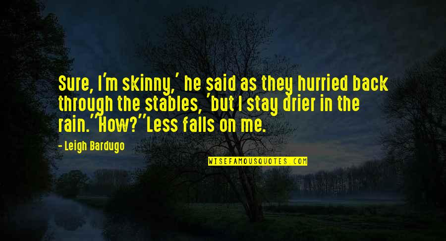 Optional Friendship Quotes By Leigh Bardugo: Sure, I'm skinny,' he said as they hurried