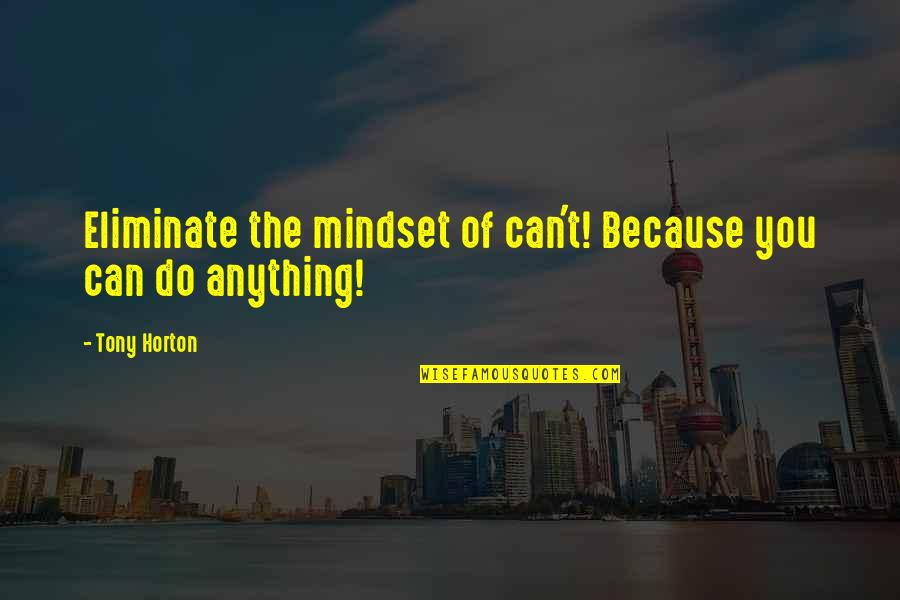 Opus Penguin Quotes By Tony Horton: Eliminate the mindset of can't! Because you can