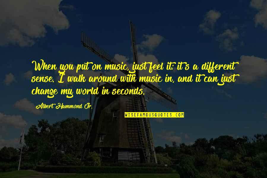Oracle Password Quotes By Albert Hammond Jr.: When you put on music, just feel it;