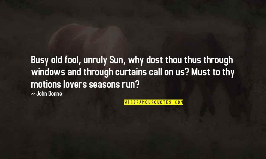 Oracle Password Quotes By John Donne: Busy old fool, unruly Sun, why dost thou