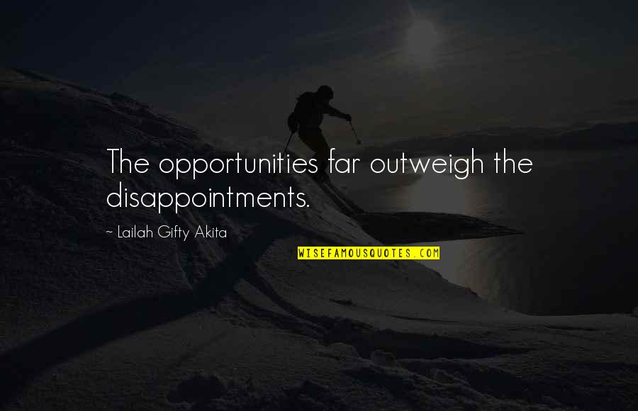 Oral History Lee Smith Quotes By Lailah Gifty Akita: The opportunities far outweigh the disappointments.