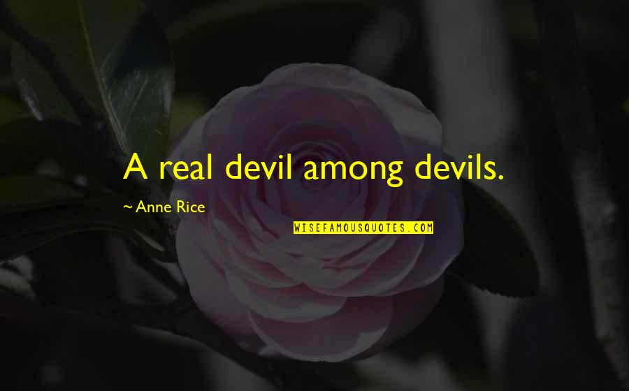 Oral Interp Quotes By Anne Rice: A real devil among devils.