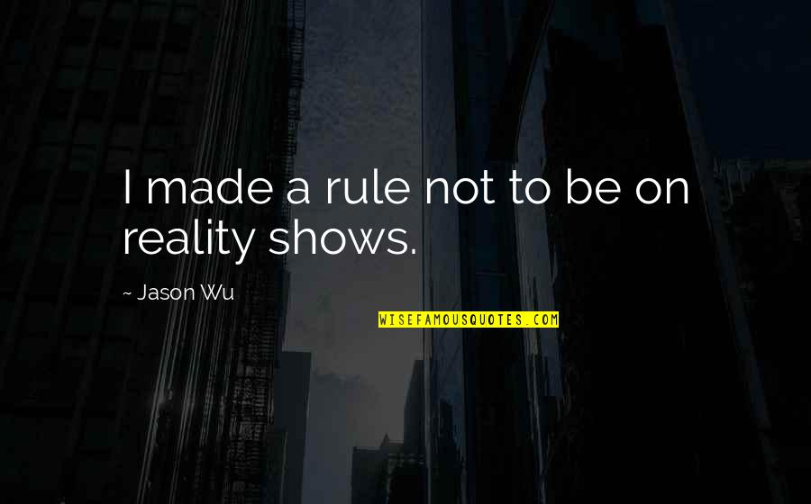 Oral Interp Quotes By Jason Wu: I made a rule not to be on