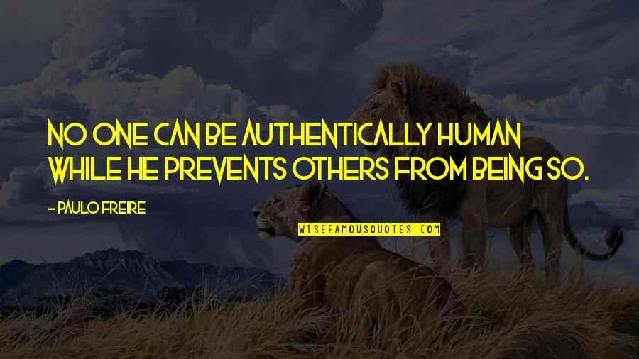 Oral Interp Quotes By Paulo Freire: No one can be authentically human while he