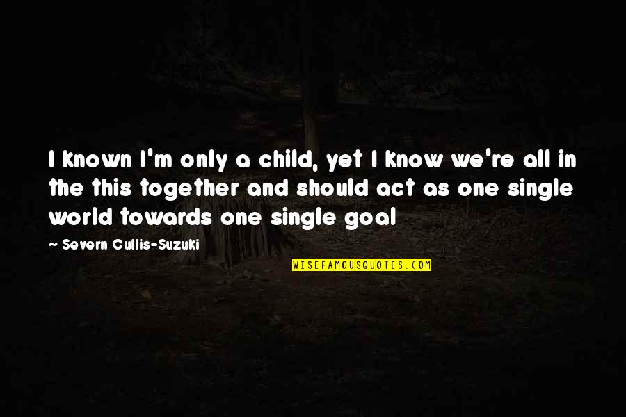 Oral Interp Quotes By Severn Cullis-Suzuki: I known I'm only a child, yet I