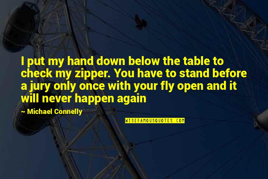 Orang Ketiga Quotes By Michael Connelly: I put my hand down below the table