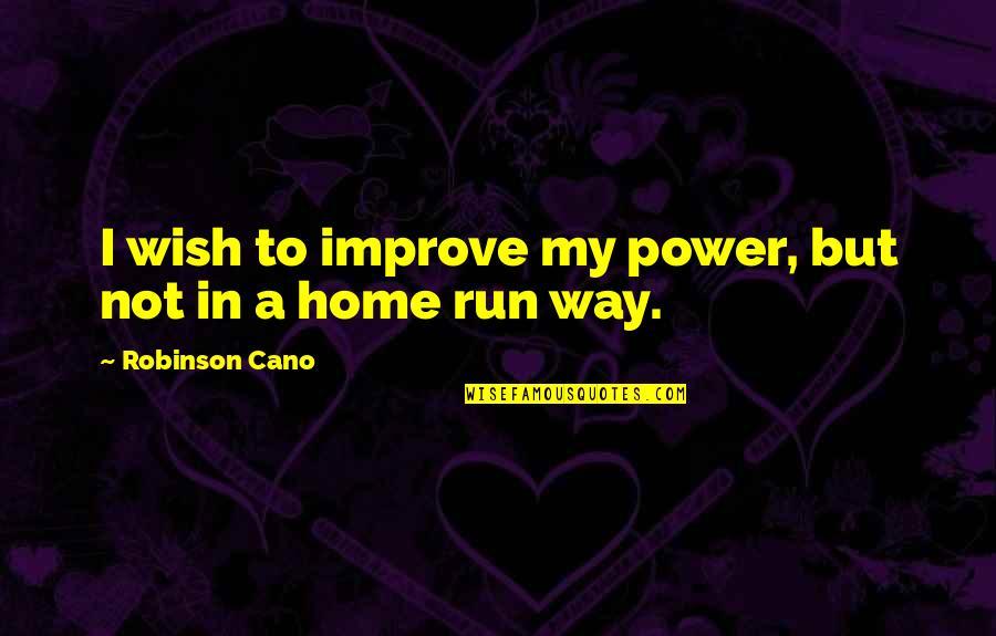 Orang Ketiga Quotes By Robinson Cano: I wish to improve my power, but not