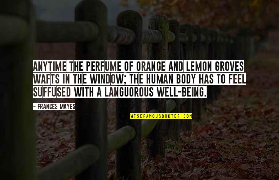 Orange Is The Only Fruit Quotes By Frances Mayes: Anytime the perfume of orange and lemon groves