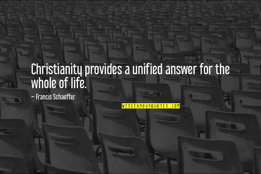 Orange Is The Only Fruit Quotes By Francis Schaeffer: Christianity provides a unified answer for the whole