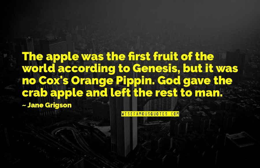 Orange Is The Only Fruit Quotes By Jane Grigson: The apple was the first fruit of the