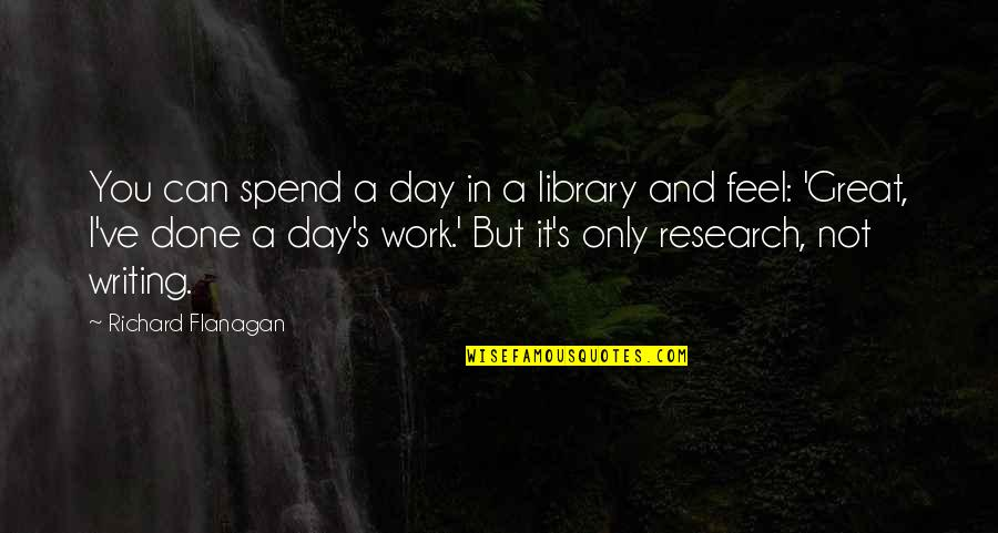 Orange Is The Only Fruit Quotes By Richard Flanagan: You can spend a day in a library