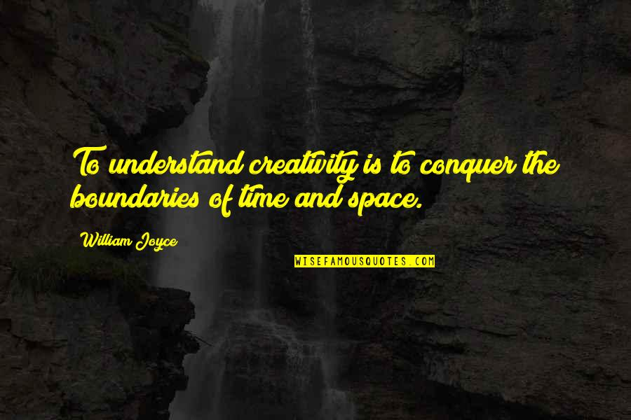 Orange Is The Only Fruit Quotes By William Joyce: To understand creativity is to conquer the boundaries