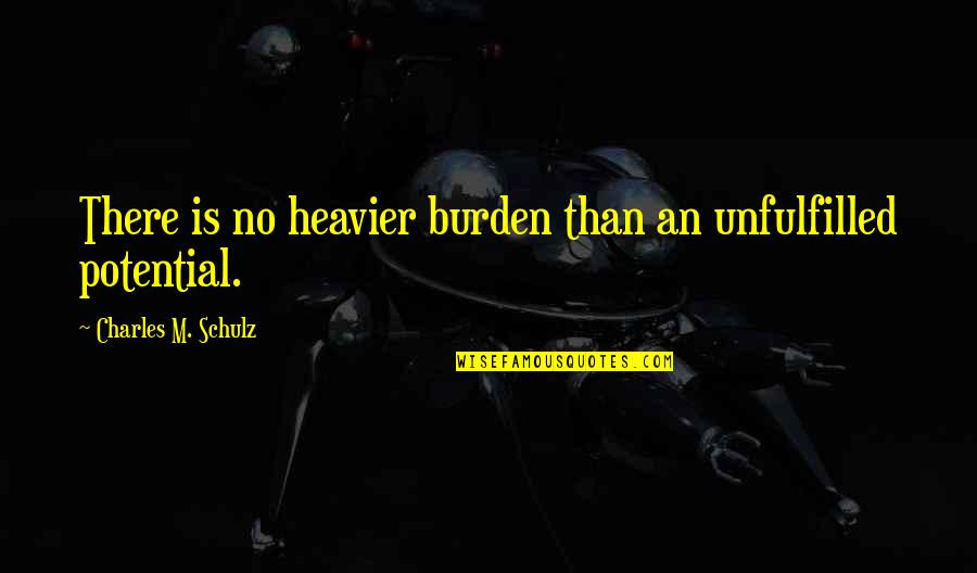 Orange Ya Glad Quotes By Charles M. Schulz: There is no heavier burden than an unfulfilled