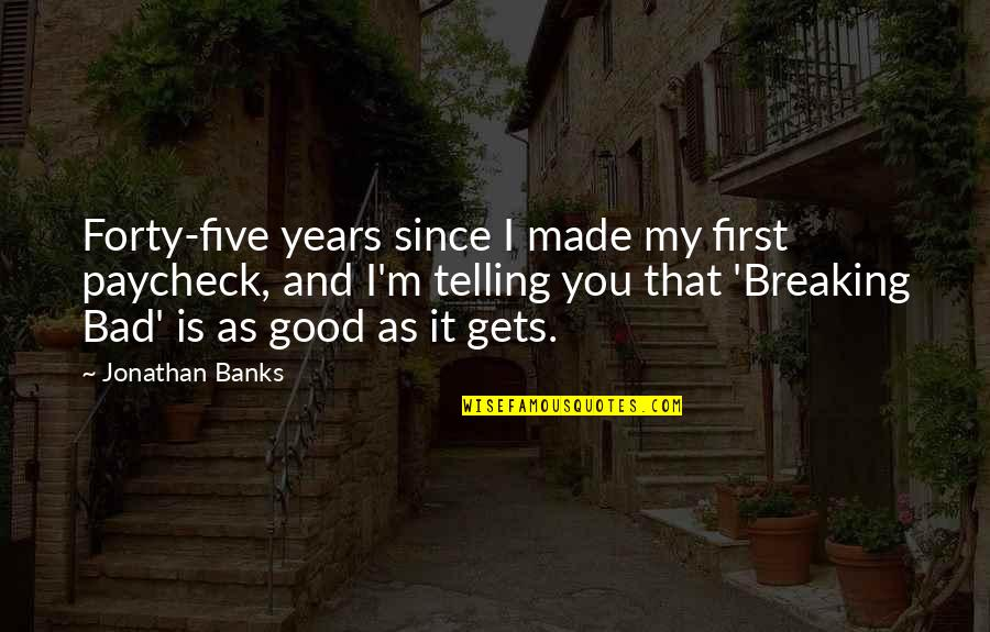Orange Ya Glad Quotes By Jonathan Banks: Forty-five years since I made my first paycheck,
