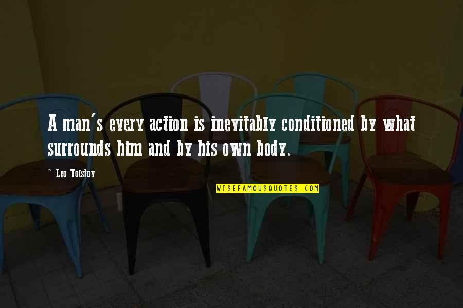 Orange Ya Glad Quotes By Leo Tolstoy: A man's every action is inevitably conditioned by