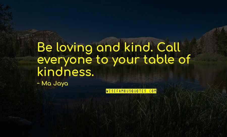 Orange Ya Glad Quotes By Ma Jaya: Be loving and kind. Call everyone to your