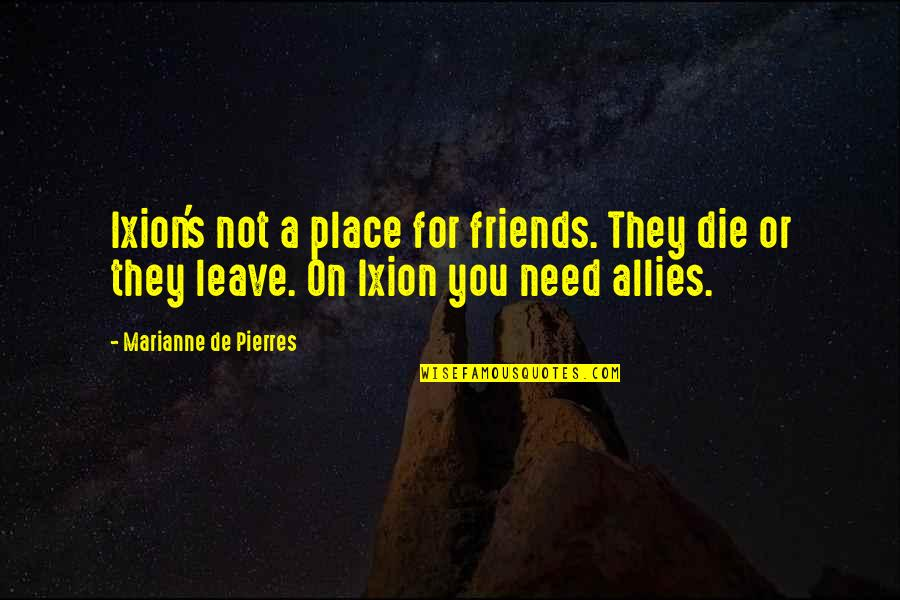 Orange Ya Glad Quotes By Marianne De Pierres: Ixion's not a place for friends. They die