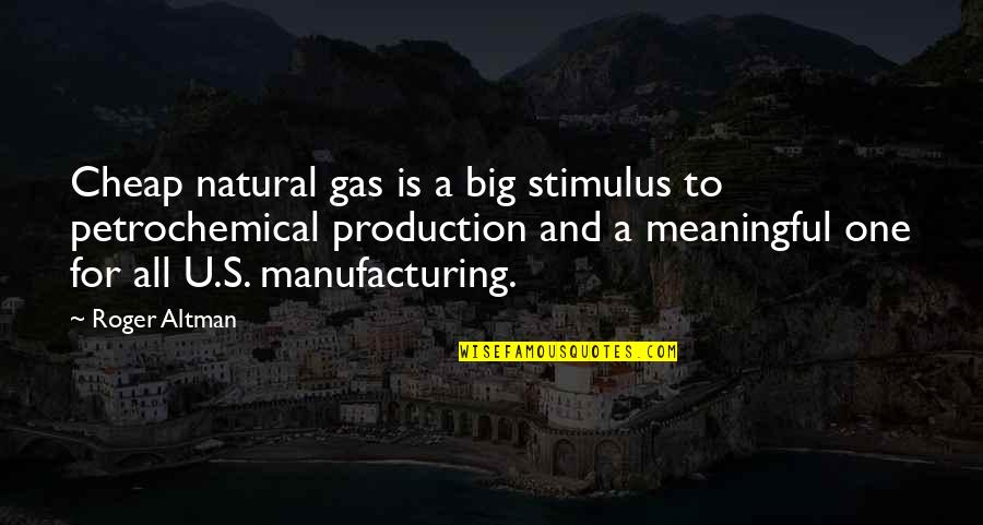 Orange Ya Glad Quotes By Roger Altman: Cheap natural gas is a big stimulus to
