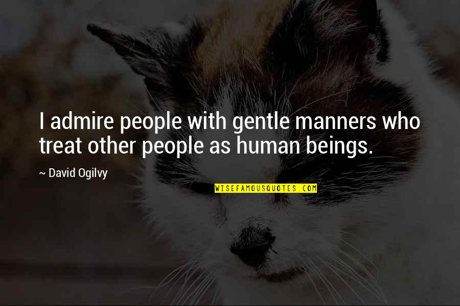 Orangenmaedchen Quotes By David Ogilvy: I admire people with gentle manners who treat