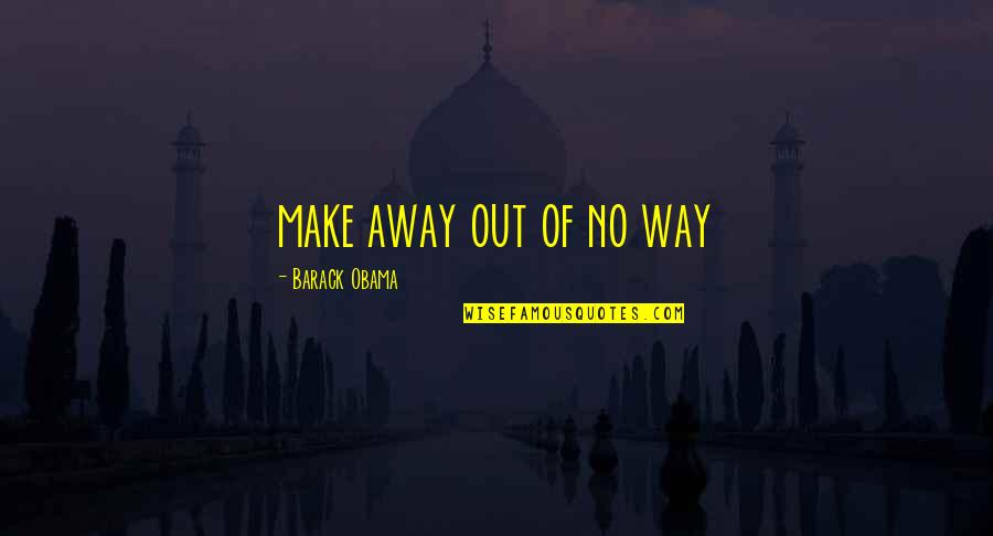 Orchestrate Quotes By Barack Obama: make away out of no way