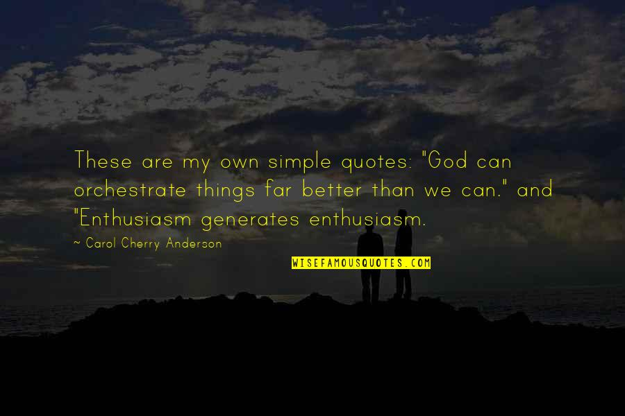 "Orchestrate Quotes By Carol Cherry Anderson: These are my own simple quotes: ""God can"