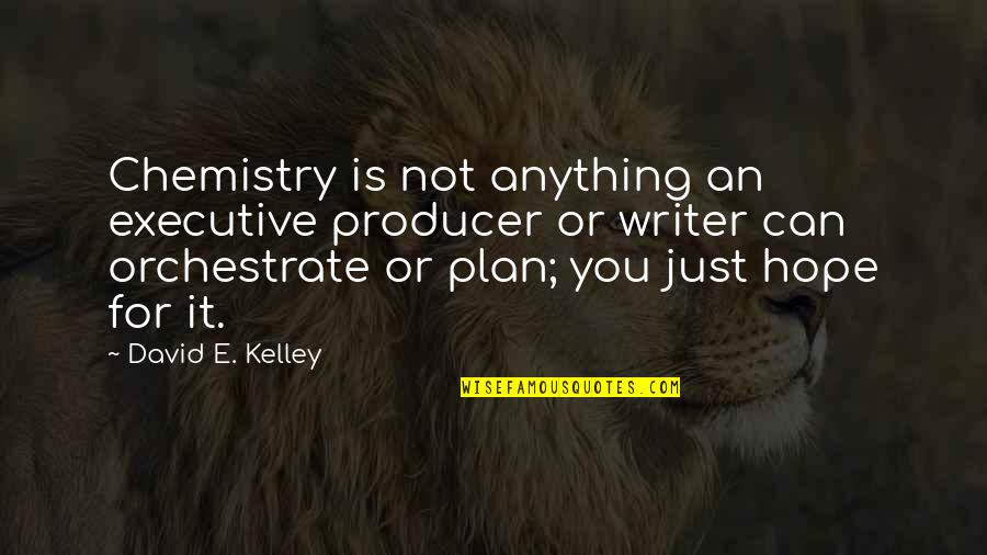 Orchestrate Quotes By David E. Kelley: Chemistry is not anything an executive producer or