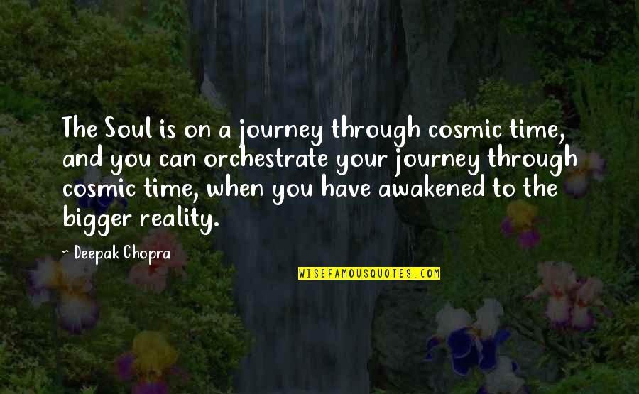 Orchestrate Quotes By Deepak Chopra: The Soul is on a journey through cosmic