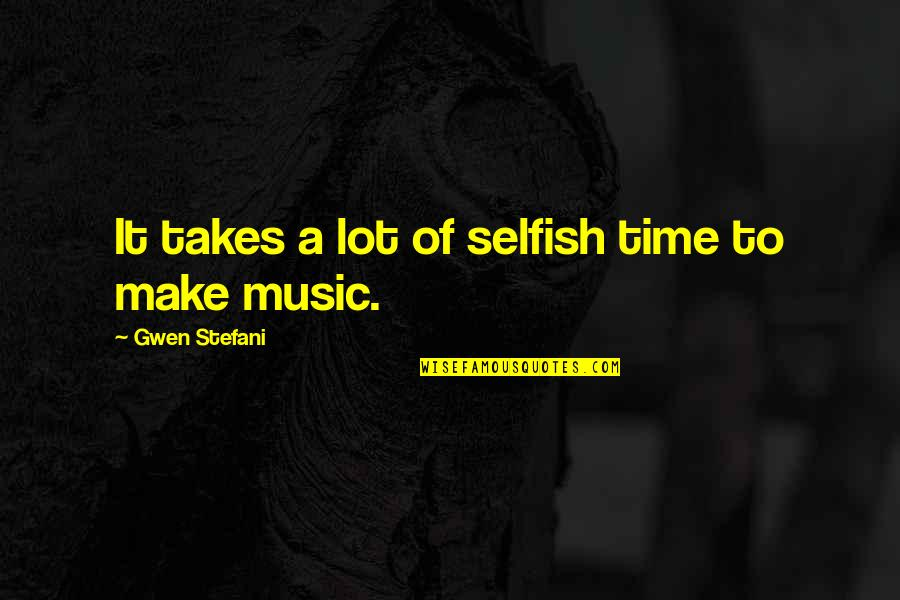 Orchestrate Quotes By Gwen Stefani: It takes a lot of selfish time to