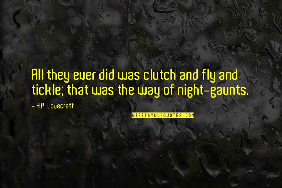 Orchestrate Quotes By H.P. Lovecraft: All they ever did was clutch and fly