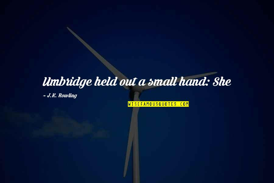 Orchestrate Quotes By J.K. Rowling: Umbridge held out a small hand: She