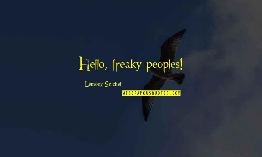 Orchestrate Quotes By Lemony Snicket: Hello, freaky peoples!
