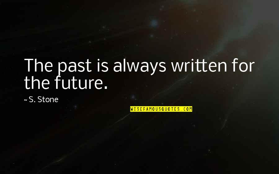 Orchestrate Quotes By S. Stone: The past is always written for the future.