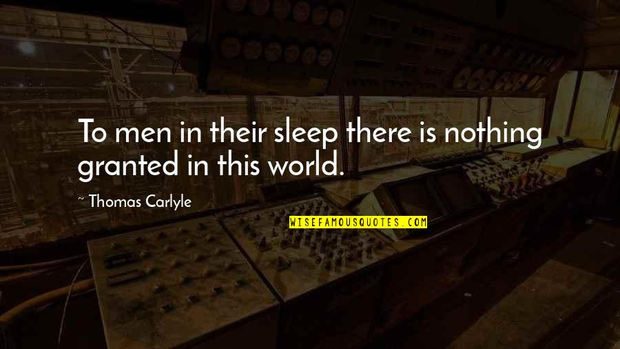 Orchestrate Quotes By Thomas Carlyle: To men in their sleep there is nothing