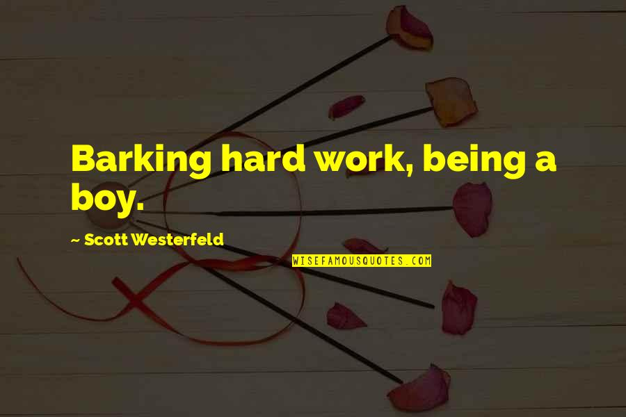 Orchestrators Quotes By Scott Westerfeld: Barking hard work, being a boy.