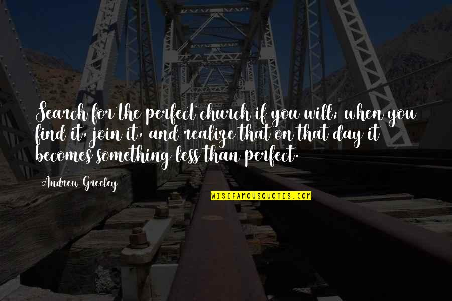 Orcs Must Die 2 Quotes By Andrew Greeley: Search for the perfect church if you will;