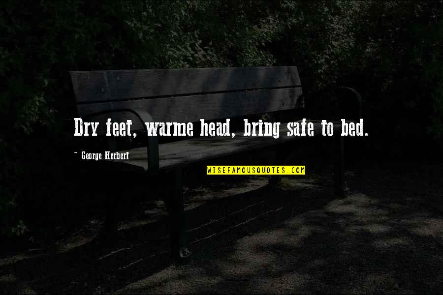Ordem Da Fenix Quotes By George Herbert: Dry feet, warme head, bring safe to bed.