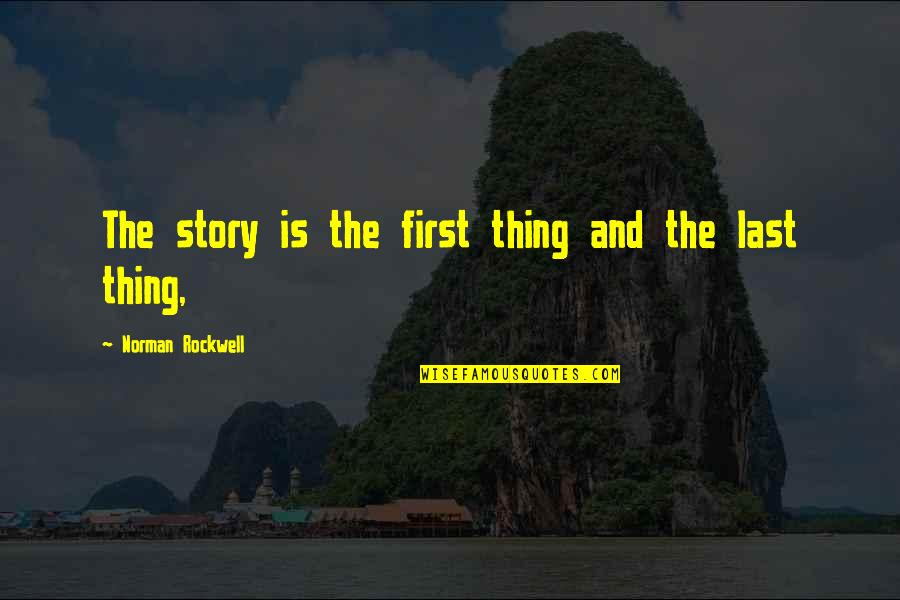 Ordem Da Fenix Quotes By Norman Rockwell: The story is the first thing and the