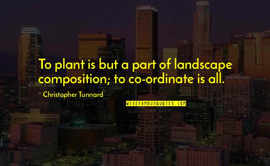 Ordinate Quotes By Christopher Tunnard: To plant is but a part of landscape