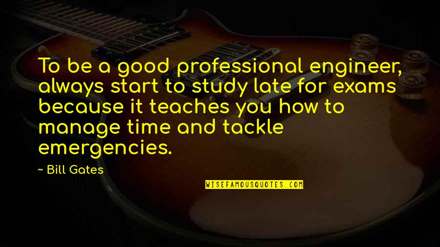 Orelha Quotes By Bill Gates: To be a good professional engineer, always start